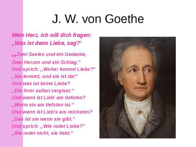 J. W. von Goethe Mein Herz, ich will dich fragen: ',Was ist denn Liebe, sag?'...