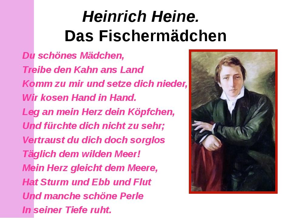 Heinrich Heine. Das Fischermädchen Du schönes Mädchen, Treibe den Kahn ans La...