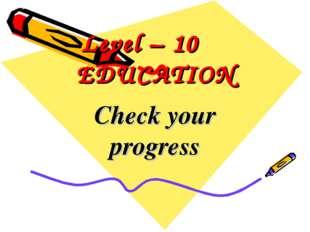 Level – 10 EDUCATION Check your progress