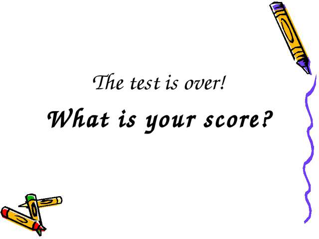 The test is over! What is your score?