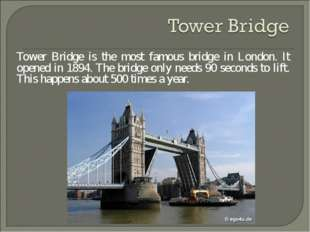 Tower Bridge is the most famous bridge in London. It opened in 1894. The brid