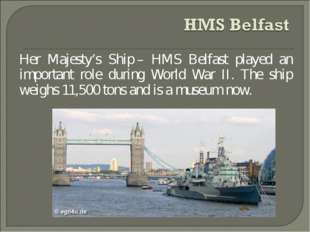 Her Majesty's Ship – HMS Belfast played an important role during World War II