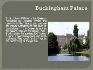 Buckingham Palace is the Queen's residence in London. When the queen is in th