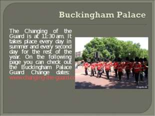 The Changing of the Guard is at 11:30 am. It takes place every day in summer