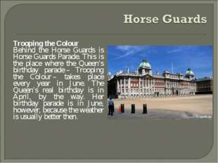 Trooping the Colour Behind the Horse Guards is Horse Guards Parade. This is t