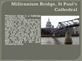 Millennium Bridge is a footbridge over the river Thames. The Millennium Bridg