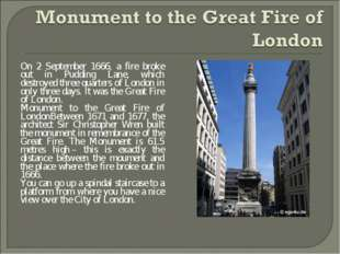 On 2 September 1666, a fire broke out in Pudding Lane, which destroyed three