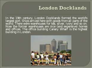 In the 19th century, London Docklands formed the world's largest port. Ships