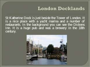 St Katherine Dock is just beside the Tower of London. It is a nice place with