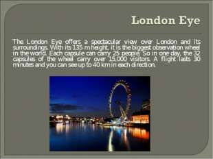 The London Eye offers a spectacular view over London and its surroundings. Wi