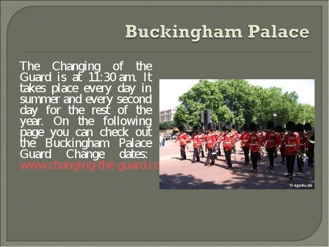 The Changing of the Guard is at 11:30 am. It takes place every day in summer...