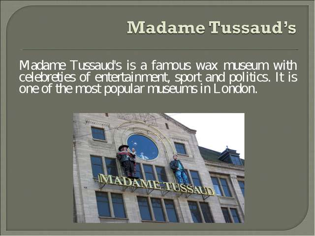 Madame Tussaud's is a famous wax museum with celebreties of entertainment, sp...