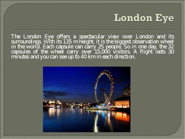 The London Eye offers a spectacular view over London and its surroundings. Wi...