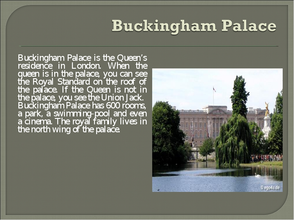Buckingham Palace is the Queen's residence in London. When the queen is in th...