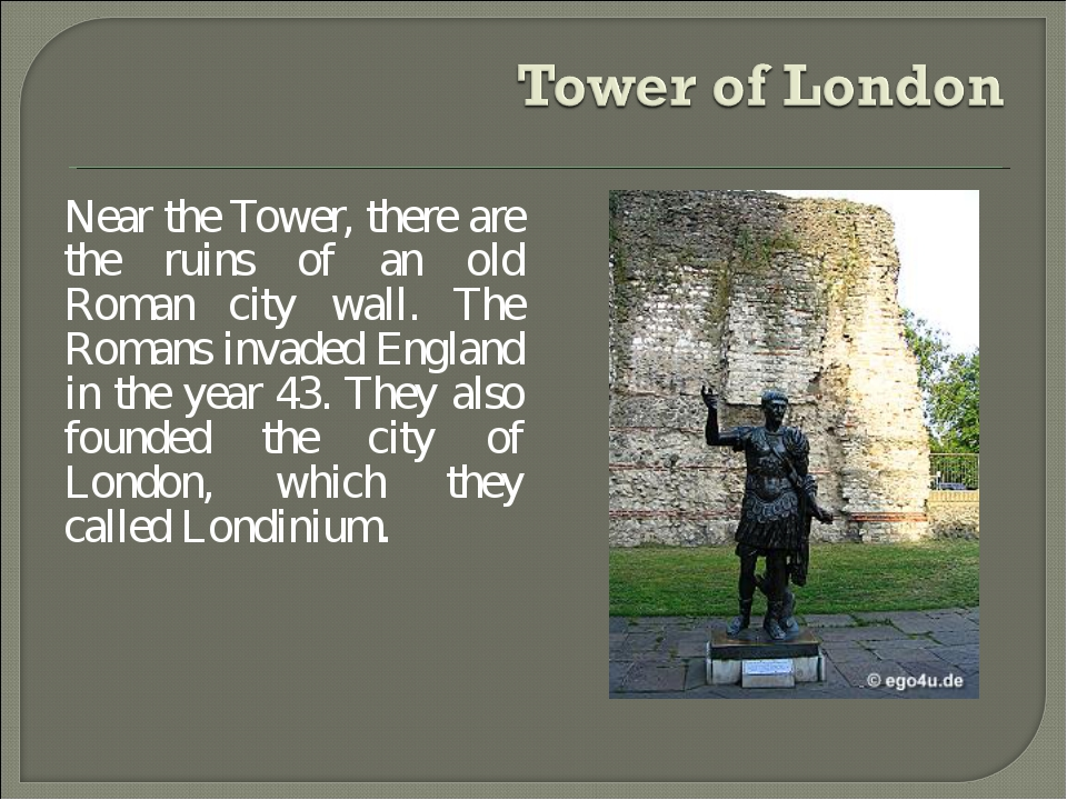Near the Tower, there are the ruins of an old Roman city wall. The Romans inv...