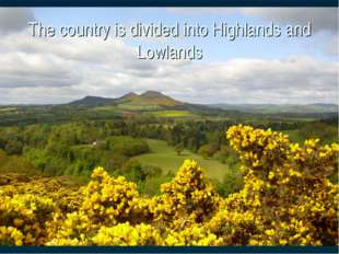 The country is divided into Highlands and Lowlands