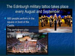 The Edinburgh military tattoo takes place every August and September 600 peop