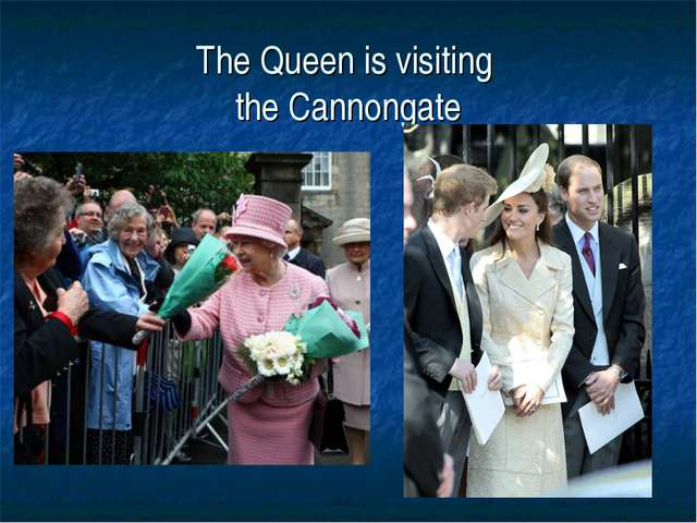 The Queen is visiting the Cannongate