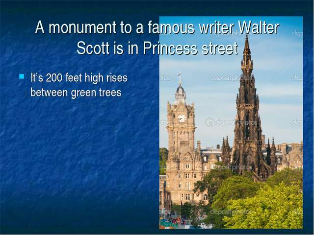 A monument to a famous writer Walter Scott is in Princess street It's 200 fee...