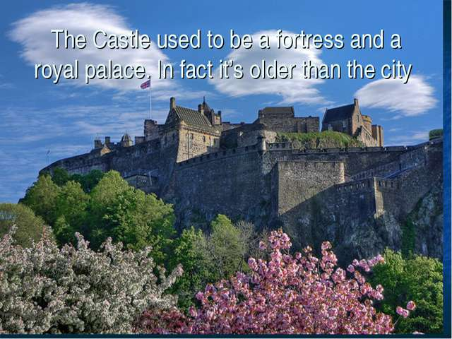 The Castle used to be a fortress and a royal palace. In fact it's older than...