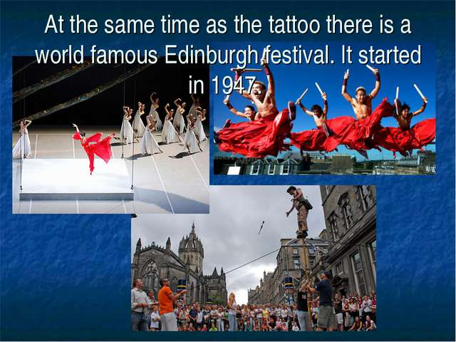 At the same time as the tattoo there is a world famous Edinburgh festival. It...