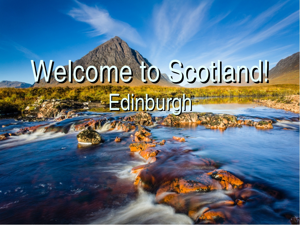Welcome to Scotland! Edinburgh