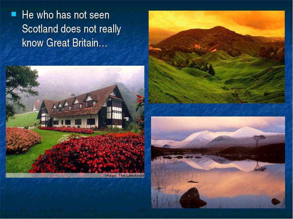 He who has not seen Scotland does not really know Great Britain…