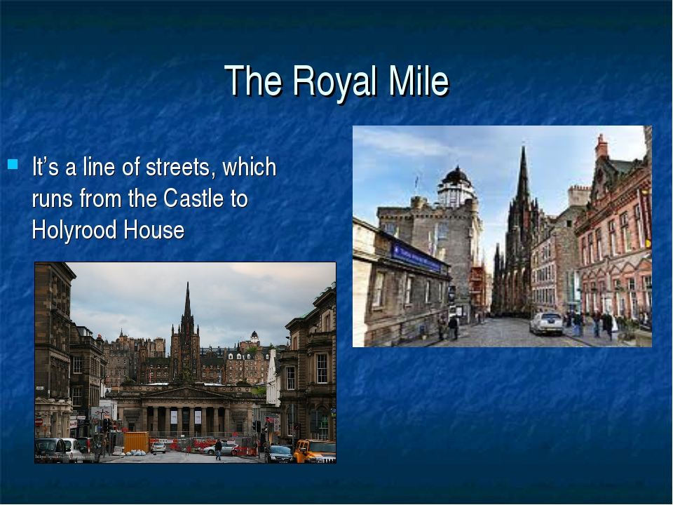 The Royal Mile It's a line of streets, which runs from the Castle to Holyrood...