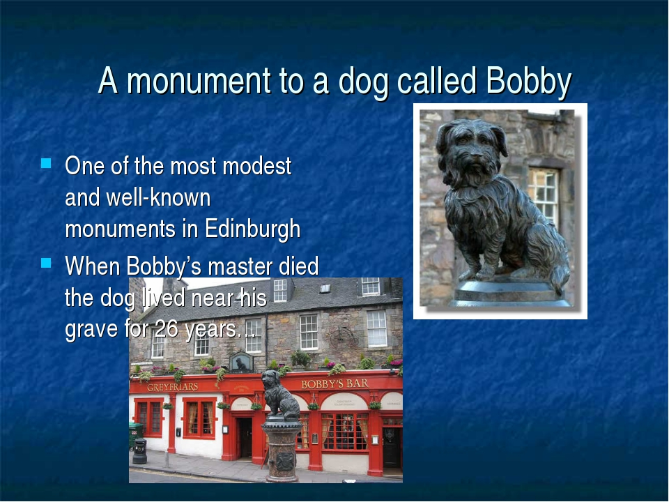 A monument to a dog called Bobby One of the most modest and well-known monume...