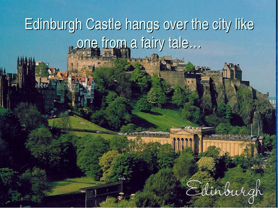 Edinburgh Castle hangs over the city like one from a fairy tale…