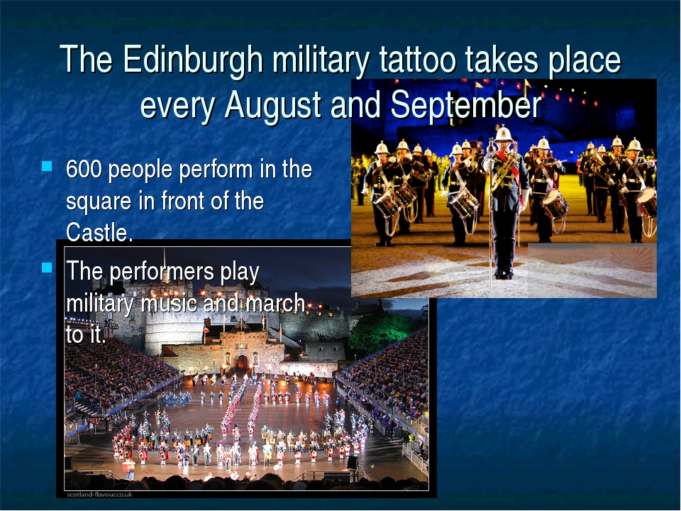 The Edinburgh military tattoo takes place every August and September 600 peop...