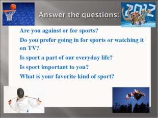 Are you against or for sports? Do you prefer going in for sports or watching