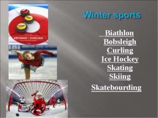 Biathlon Bobsleigh Curling Ice Hockey Skating Skiing Skatebourding