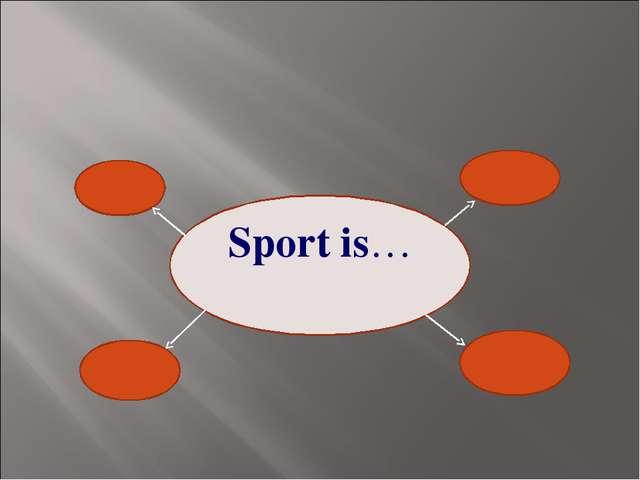 Sport is…