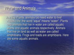 Water and Animals   Just like Plants, animals too need water to live! Aquatic