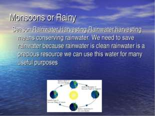 Monsoons or Rainy Season Rainwater Harvesting Rainwater harvesting means cons