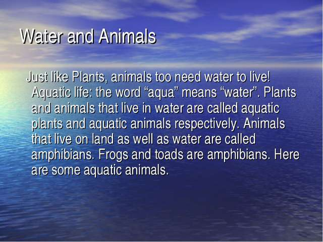 Water and Animals   Just like Plants, animals too need water to live! Aquatic...