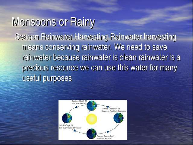 Monsoons or Rainy Season Rainwater Harvesting Rainwater harvesting means cons...
