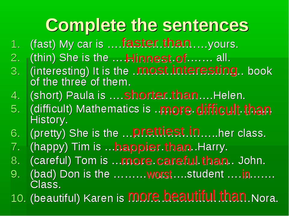 Complete the sentences (fast) My car is ………………………yours. (thin) She is the ………...