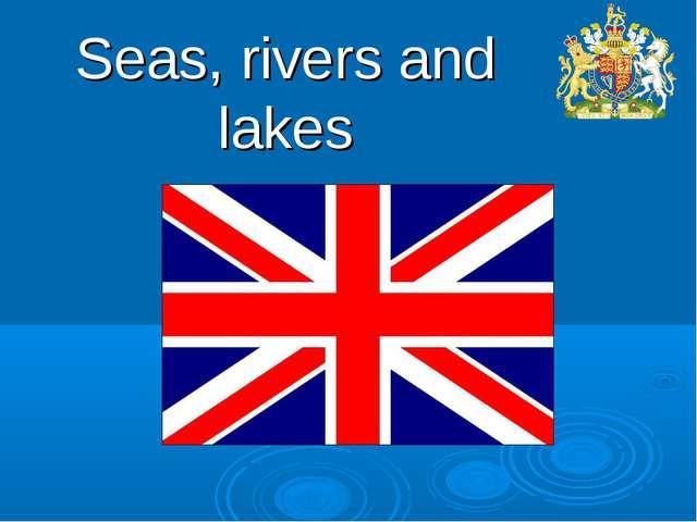 Seas, rivers and lakes