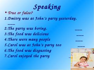 Speaking True or false? 1.Dmitry was at John's party yesterday. ___ 2.The par