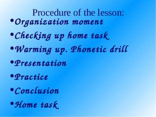 Procedure of the lesson: Organization moment Checking up home task Warming up