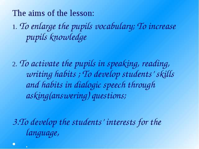 The aims of the lesson: 1. To enlarge the pupils vocabulary; To increase pupi...