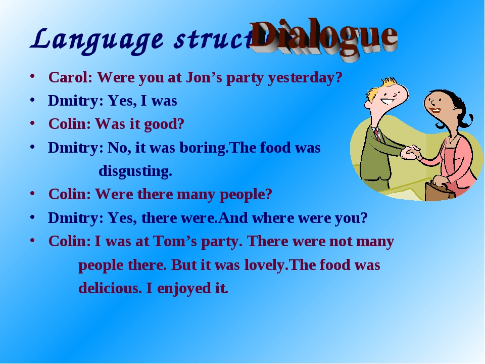 Language structure. Carol: Were you at Jon's party yesterday? Dmitry: Yes, I...