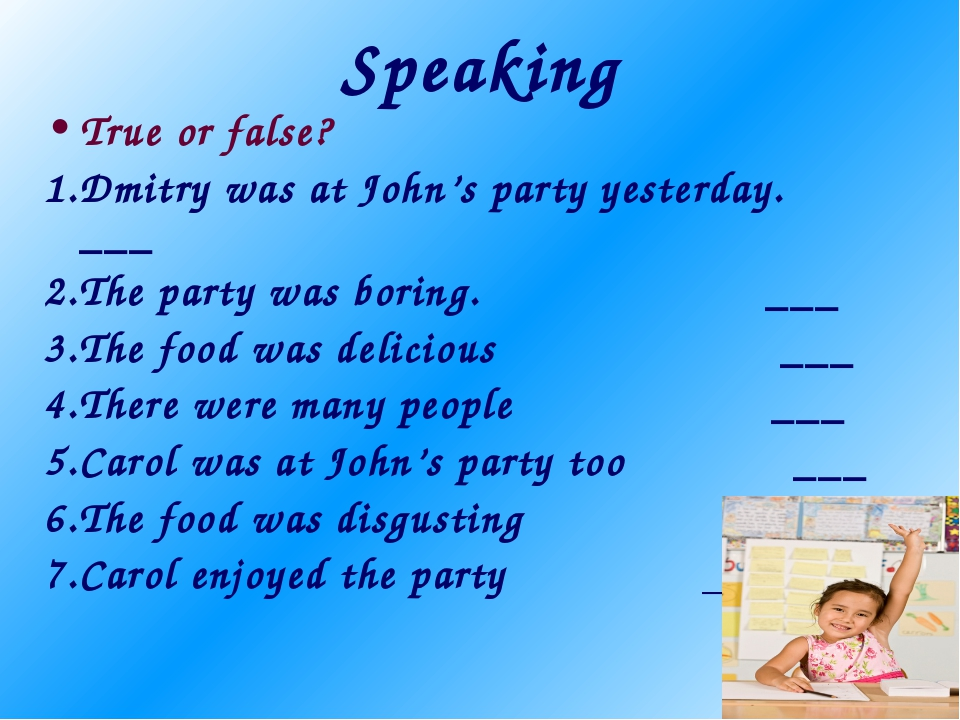 Speaking True or false? 1.Dmitry was at John's party yesterday. ___ 2.The par...