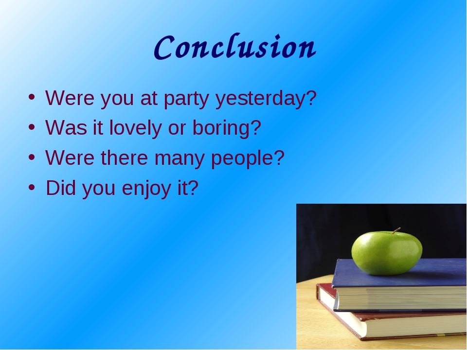 Conclusion Were you at party yesterday? Was it lovely or boring? Were there m...