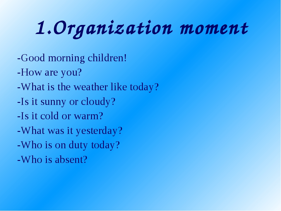 1.Organization moment -Good morning children! -How are you? -What is the weat...