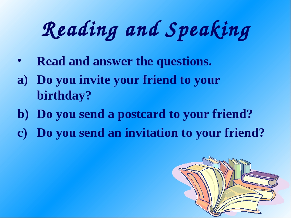 Reading and Speaking Read and answer the questions. Do you invite your friend...
