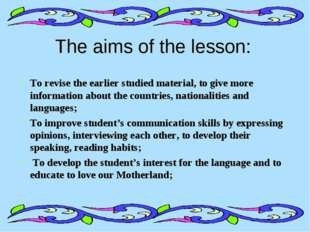The aims of the lesson: To revise the earlier studied material, to give more