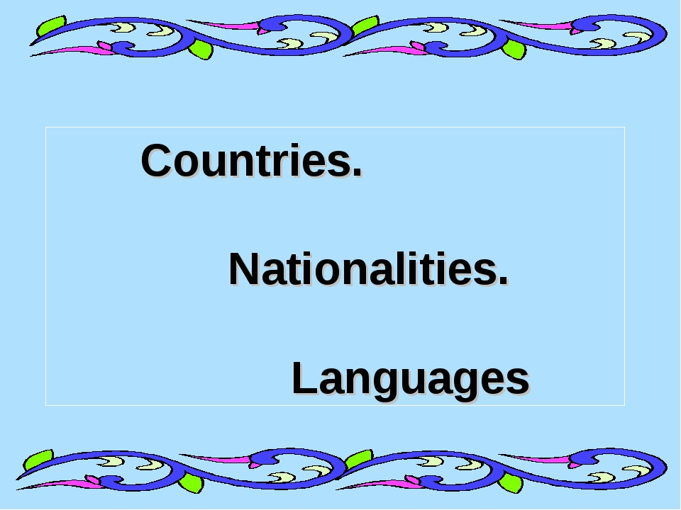 Countries. Nationalities. Languages